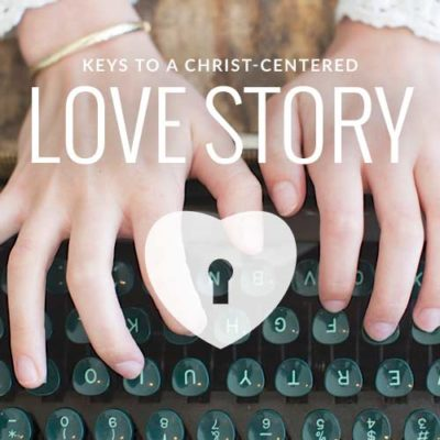 Keys to a Christ-Centered Love Story